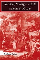 Serfdom, Society, and the Arts in Imperial Russia: The Pleasure and the Power by Mr. Richard Stites