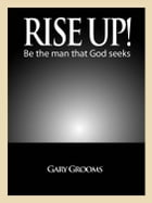 Rise Up! Be the man God seeks by gary grooms