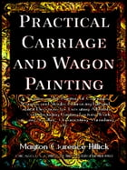 Practical Carriage and Wagon Painting (Illustrations) by Mayton Clarence Hillick