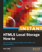 Instant HTML5 Local Storage How-to by Alex Libby