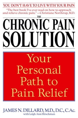Book The Chronic Pain Solution: Your Personal Path to Pain Relief by James N. Dillard, M.D.