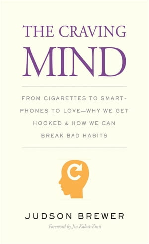 The Craving Mind From Cigarettes to Smartphones to Love?Why We Get Hooked and How We Can Break Bad Habits