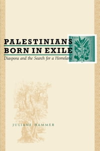 Palestinians Born in Exile: Diaspora and the Search for a Homeland