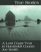 """True Stories: A Lost Coast Year in Humboldt County: """"Apple bong"""" by Joe Smith"""