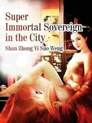 Super Immortal Sovereign in the City: Volume 1 by Shan Zhongyisuoweng