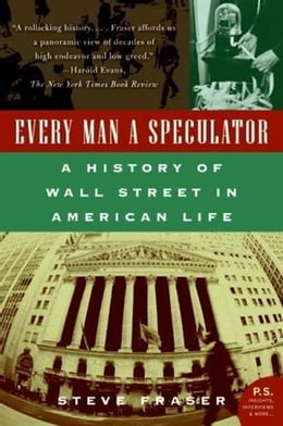 Book Every Man a Speculator: A History of Wall Street in American Life by Steve Fraser