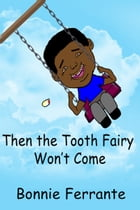 Then the Tooth Fairy Won't Come by Bonnie Ferrante