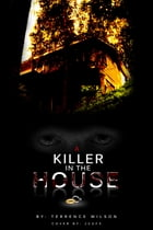 A Killer In The House by Terrence Wilson