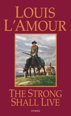 The Strong Shall Live: Stories by Louis L'Amour