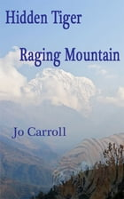 HIDDEN TIGER RAGING MOUNTAIN: Over the Hill in Nepal by Jo Carroll