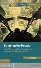 Bombing the People: Giulio Douhet and the Foundations of Air-Power Strategy, 1884–1939
