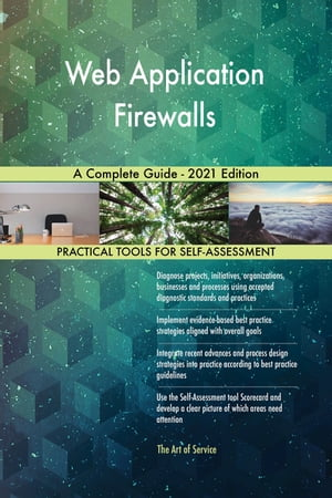 Web Application Firewalls A Complete Guide - 2021 Edition by Gerardus Blokdyk