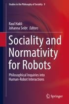 Sociality and Normativity for Robots: Philosophical Inquiries into Human-Robot Interactions by Raul Hakli