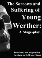 The Sorrows and Suffering of Young Werther: A Stage-play by Dr D. Bruno Starrs