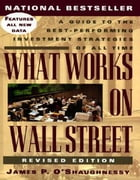 What Works on Wall Street: A Guide to the Best-Performing Investment Strategies of All Time