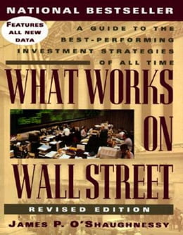 Book What Works on Wall Street: A Guide to the Best-Performing Investment Strategies of All Time by O'Shaughnessy, James