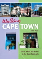 Walking Cape Town: Urban walks and drives in the Cape Peninsula by John Muir