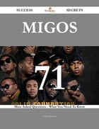 Migos 71 Success Secrets - 71 Most Asked Questions On Migos - What You Need To Know
