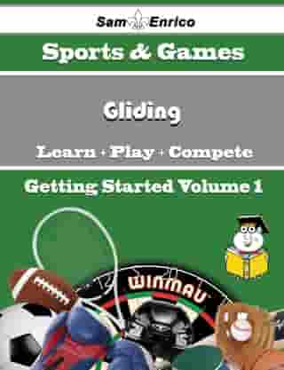 A Beginners Guide to Gliding (Volume 1): A Beginners Guide to Gliding (Volume 1) by Lolita Bain