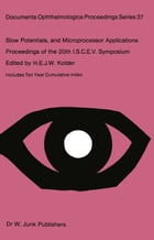 Slow Potentials and Microprocessor Applications: Proceedings of the 20th ISCEV Symposium Iowa City, Iowa, U.S.A., October 25–28, 1982 by H.E.J.W. Kolder