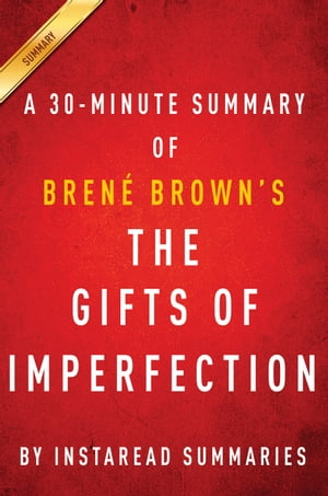 The Gifts of Imperfection by Brene Brown | A 30-minute Summary Let Go of Who You Think You're Supposed to Be and Embrace Who You Are