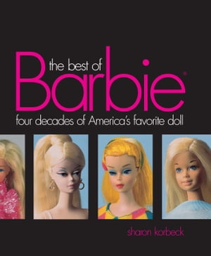 Best of Barbie Four Decades of America's Favorite Doll
