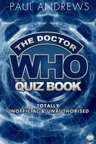 The Doctor Who Quiz Book: Totally Unofficial and Unauthorised by Paul Andrews