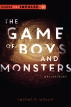 The Game of Boys and Monsters: A Short Story by Rachel M. Wilson