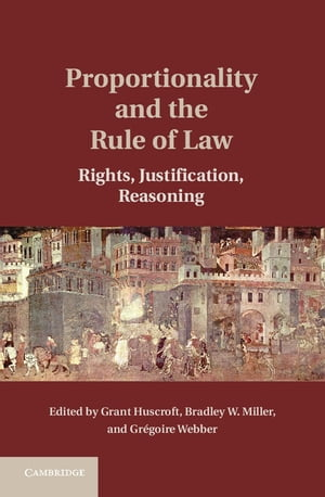 Proportionality and the Rule of Law Rights,  Justification,  Reasoning