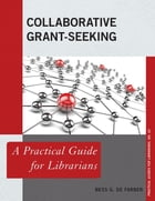 Collaborative Grant-Seeking: A Practical Guide for Librarians by Bess G. de Farber
