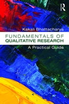 Fundamentals of Qualitative Research: A Practical Guide by Kakali Bhattacharya