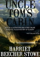 Uncle Tom's Cabin: With 66 Illustrations and a Free Online Audio File. And a History of Slavery. by Harriet Beecher Stowe