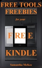 Free Tools & Freebies for your Kindle (free kindle books, kindle free, kindle books for free, kindle freebie, kindle best sellers, free kindle ebooks) by Samantha Mckee