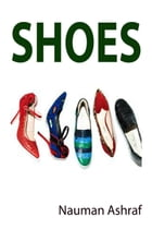 Shoes: Guide book about different types of shoes for people by Nauman Ashraf