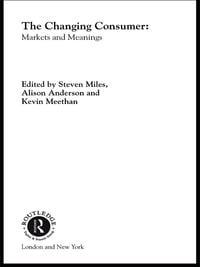 The Changing Consumer: Markets and Meanings
