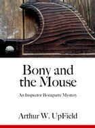 Bony and the Mouse: An Inspector Bonaparte Mystery by Arthur W. Upfield