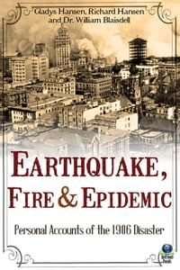 Earthquake, Fire & Epidemic: Personal Accounts of the 1906 Disaster