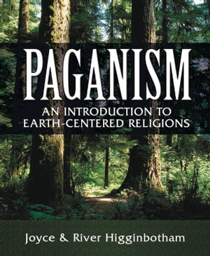 Paganism: An Introduction to Earth- Centered Religions by River Higginbotham