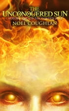 The Unconquered Sun by Noel Coughlan