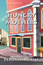 All The Hungry Mothers: a Jesus Creek mystery by Deborah Adams