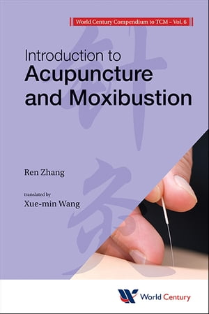 World Century Compendium to TCM: Volume 6: Introduction to Acupuncture and Moxibustion