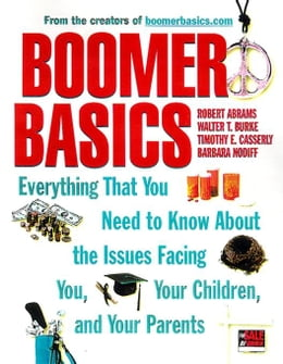Book Boomer Basics: Everything That You Need to Know About The Issues Facing You, Your Children and Your… by Abrams, Robert