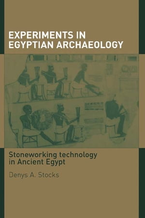 Experiments in Egyptian Archaeology Stoneworking Technology in Ancient Egypt