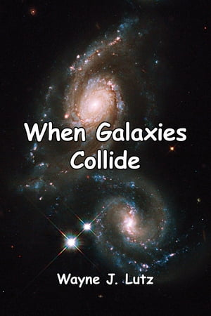 When Galaxies Collide by Wayne J. Lutz