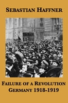 Failure of a Revolution: Germany 1918-1919 by Sebastian Haffner