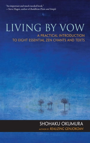 Living by Vow A Practical Introduction to Eight Essential Zen Chants and Texts