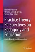 9789811031304 - Christine Edwards-Groves, Peter Grootenboer, Sarojni Choy: Practice Theory Perspectives on Pedagogy and Education - Book