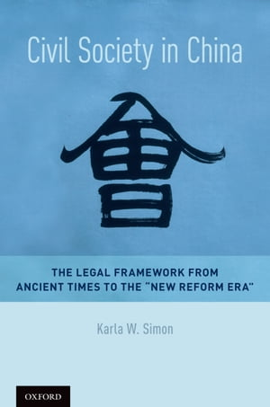 "Civil Society in China The Legal Framework from Ancient Times to the ""New Reform Era"""