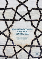 Semi-Presidentialism in the Caucasus and Central Asia
