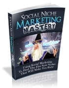 Social Niche Marketing Mastery by Anonymous